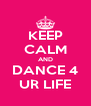 KEEP CALM AND DANCE 4 UR LIFE - Personalised Poster A4 size