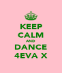 KEEP CALM AND DANCE 4EVA X - Personalised Poster A4 size