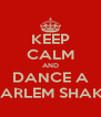 KEEP CALM AND DANCE A HARLEM SHAKE - Personalised Poster A4 size