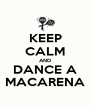 KEEP CALM AND DANCE A MACARENA - Personalised Poster A4 size