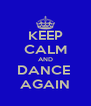 KEEP CALM AND DANCE  AGAIN - Personalised Poster A4 size