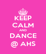 KEEP CALM AND DANCE @ AHS - Personalised Poster A4 size