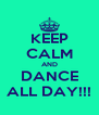 KEEP CALM AND DANCE ALL DAY!!! - Personalised Poster A4 size