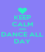 KEEP CALM AND DANCE ALL DAY - Personalised Poster A4 size