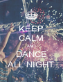 KEEP CALM AND DANCE ALL NIGHT - Personalised Poster A4 size