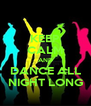 KEEP CALM AND DANCE ALL NIGHT LONG - Personalised Poster A4 size