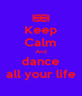 Keep Calm And dance all your life - Personalised Poster A4 size