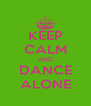 KEEP CALM AND DANCE ALONE - Personalised Poster A4 size