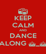 KEEP CALM AND DANCE ALONG ^_^ - Personalised Poster A4 size