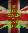 KEEP CALM AND DANCE  AND SING - Personalised Poster A4 size