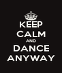 KEEP CALM AND DANCE ANYWAY - Personalised Poster A4 size
