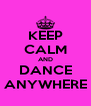 KEEP CALM AND DANCE ANYWHERE - Personalised Poster A4 size