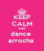 KEEP CALM AND dance  arrocha  - Personalised Poster A4 size