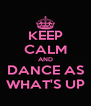 KEEP CALM AND DANCE AS WHAT'S UP - Personalised Poster A4 size
