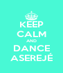 KEEP CALM AND DANCE ASEREJÉ - Personalised Poster A4 size
