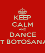 KEEP CALM AND DANCE AT BOTOSANA  - Personalised Poster A4 size