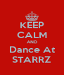 KEEP CALM AND Dance At STARRZ - Personalised Poster A4 size