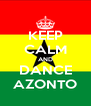 KEEP CALM AND DANCE AZONTO - Personalised Poster A4 size