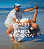 KEEP CALM AND DANCE BACHATA! - Personalised Poster A4 size