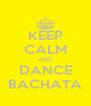 KEEP CALM AND DANCE BACHATA - Personalised Poster A4 size