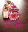 KEEP CALM AND DANCE BALLETT - Personalised Poster A4 size