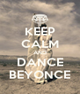 KEEP CALM AND DANCE BEYONCE - Personalised Poster A4 size
