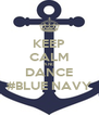 KEEP CALM AND DANCE #BLUE NAVY - Personalised Poster A4 size