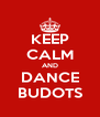 KEEP CALM AND DANCE BUDOTS - Personalised Poster A4 size