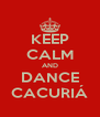 KEEP CALM AND DANCE CACURIÁ - Personalised Poster A4 size
