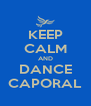 KEEP CALM AND DANCE CAPORAL - Personalised Poster A4 size