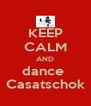 KEEP CALM AND dance  Casatschok - Personalised Poster A4 size