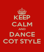 KEEP CALM AND DANCE COT STYLE - Personalised Poster A4 size