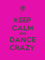 KEEP CALM AND DANCE CRAZY - Personalised Poster A4 size