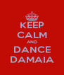 KEEP CALM AND DANCE DAMAIA - Personalised Poster A4 size