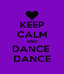 KEEP CALM AND DANCE  DANCE - Personalised Poster A4 size