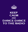 KEEP CALM AND DANCE DANCE TO THE RADIO - Personalised Poster A4 size