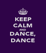 KEEP CALM AND DANCE, DANCE - Personalised Poster A4 size