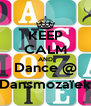 KEEP CALM AND Dance @ Dansmozaïek - Personalised Poster A4 size