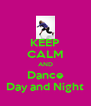 KEEP CALM AND Dance Day and Night - Personalised Poster A4 size