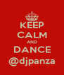 KEEP CALM AND DANCE @djpanza - Personalised Poster A4 size