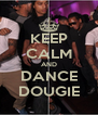 KEEP CALM AND DANCE DOUGIE - Personalised Poster A4 size
