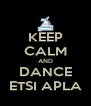 KEEP CALM AND DANCE ETSI APLA - Personalised Poster A4 size