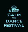 KEEP CALM AND DANCE FESTIVAL - Personalised Poster A4 size