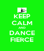 KEEP CALM AND DANCE FIERCE - Personalised Poster A4 size