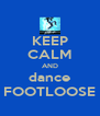 KEEP CALM AND dance FOOTLOOSE - Personalised Poster A4 size