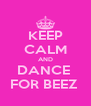 KEEP CALM AND DANCE  FOR BEEZ  - Personalised Poster A4 size