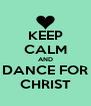 KEEP CALM AND DANCE FOR CHRIST - Personalised Poster A4 size
