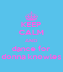 KEEP CALM AND dance for donna knowles - Personalised Poster A4 size