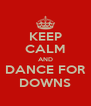 KEEP CALM AND DANCE FOR DOWNS - Personalised Poster A4 size