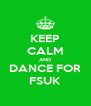 KEEP CALM AND DANCE FOR FSUK - Personalised Poster A4 size